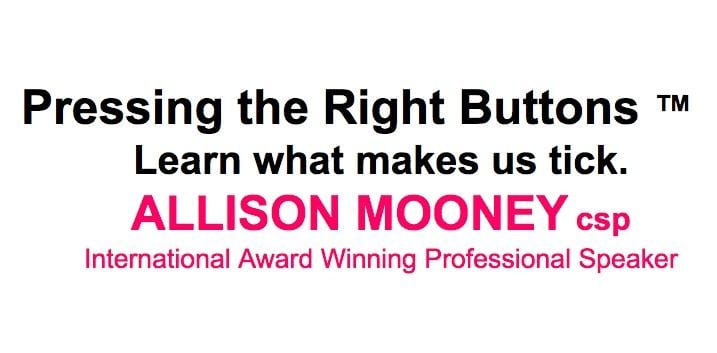 """Pressing the Right Buttons ™ – Learn What Makes Us Tick"" By Allison Mooney, csp"